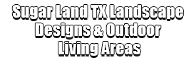 Sugar Land TX Landscape Designs & Outdoor Living Areas Logo-We offer Landscape Design, Outdoor Patios & Pergolas, Outdoor Living Spaces, Stonescapes, Residential & Commercial Landscaping, Irrigation Installation & Repairs, Drainage Systems, Landscape Lighting, Outdoor Living Spaces, Tree Service, Lawn Service, and more.